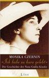 Ich habe zu kurz gelebt: Die Geschichte der Nora Gräfin Kinsky