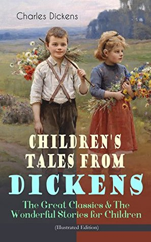 Children's Tales from Dickens – The Great Classics & The Wonderful Stories for Children (Illustrated Edition): Oliver Twist, David Copperfield, Great Expectations, ... Stories, A Child's Dream of a Star…