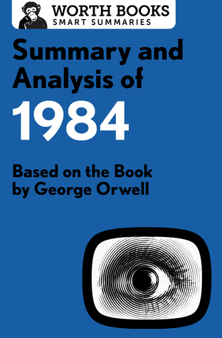 Summary and Analysis of 1984: Based on the Book by George Orwell