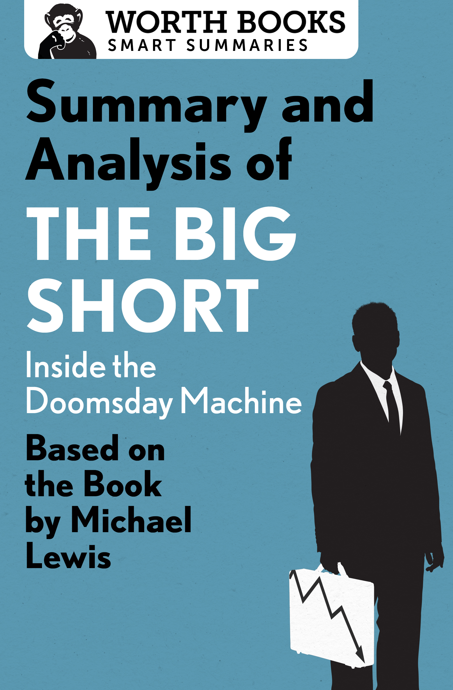 Summary and Analysis of The Big Short: Inside the Doomsday Machine: Based on the Book by Michael Lewis