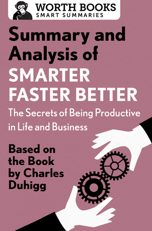 Summary and Analysis of Smarter Faster Better: The Secrets of Being Productive in Life and Business: Based on the Book by Charles Duhigg