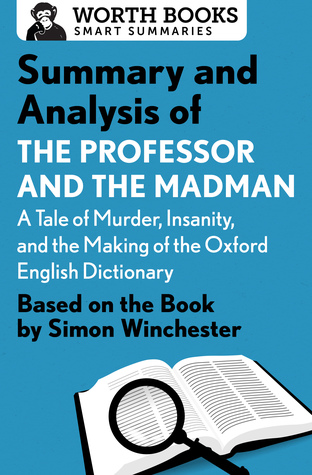 Summary and Analysis of The Professor and the Madman: A Tale of Murder, Insanity, and the Making of the Oxford English Dictionary: Based on the book by Simon Winchester