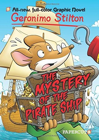 The Mystery of the Pirate Ship (Geronimo Stilton Graphic Novels, #17)