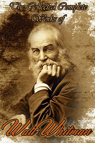The Collected Complete Works of Walt Whitman