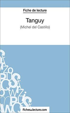 Tanguy de Michel Del Castillo (Fiche de lecture): Analyse complète de l'oeuvre