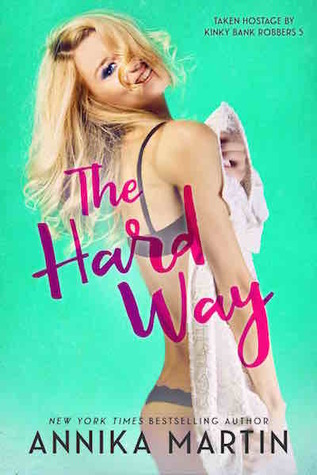 The Hard Way (Taken Hostage by Kinky Bank Robbers, #5)