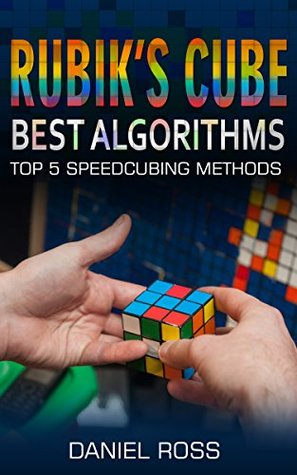 Rubik's Cube Best Algorithms: Top 5 Speedcubing Methods, The Quickest Solution for the Most Popular Puzzle of the Wolrd, Solution Guide with Pictures for ... Step, Rubik's Solution, Easy instrucions