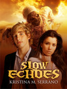 Slow Echoes by Kristina M. Serrano