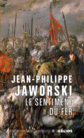 Le Sentiment du fer by Jean-Philippe Jaworski
