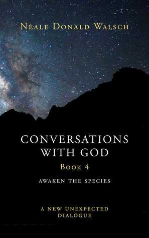Conversations With God Book 4: Awaken the Species, A New and Unexpected Dialogue (Conversations with God #4)