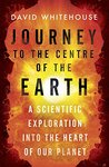 Journey to the Centre of the Earth by David Whitehouse