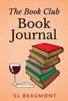 The Book Club Book Journal by S.L. Beaumont