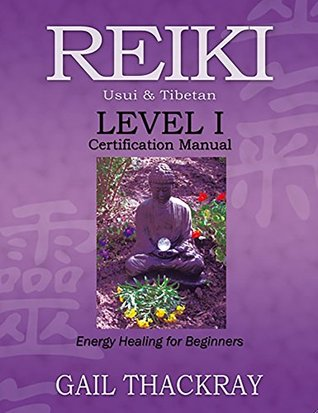 Reiki Level I Certification Manual Usui & Tibetan by Gail Thackray