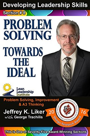 Developing Leadership Skills 08: Problem Solving Towards the Ideal - Module 2 Section 1