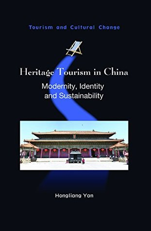 Heritage Tourism in China: Modernity, Identity and Sustainability