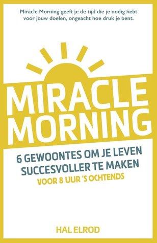 Miracle Morning: 6 gewoontes om je leven succesvoller te maken voor 8 uur 's morgens
