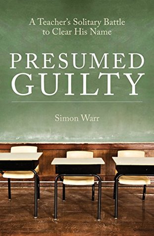 Presumed Guilty: A teacher's solitary battle to clear his name