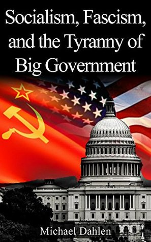 Socialism, Fascism, and the Tyranny of Big Government
