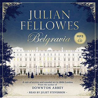 Julian fellowes's belgravia: a tale of secrets and scandal set in 1840s london from the creator of downton abbey par Julian Fellowes