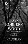 Beast of Robbers Wood (DCI Arthur Ravyn Mystery Book 3)