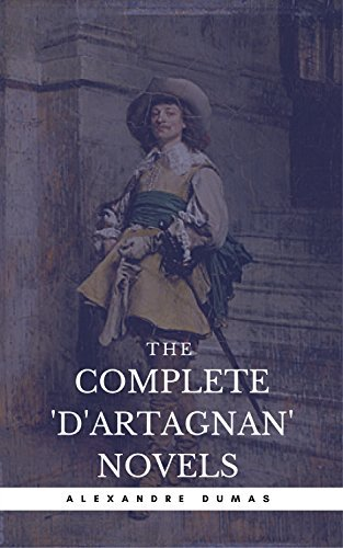 The Complete 'D'Artagnan' Novels [The Three Musketeers, Twenty Years After, The Vicomte of Bragelonne: Ten Years Later] (Book Center) (The Greatest Fictional Characters of All Time)