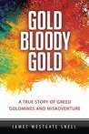 Gold Bloody Gold: A True Story of Greed, Goldmines and Misadventure