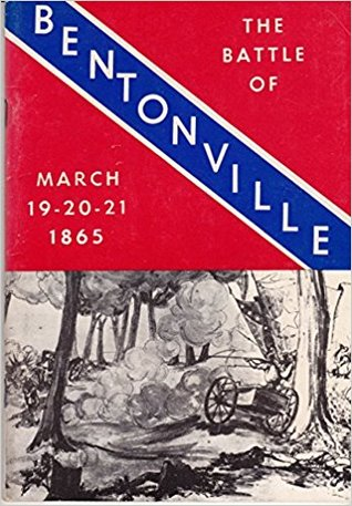 The Battle of Bentonville March 19, 20, 21, 1865