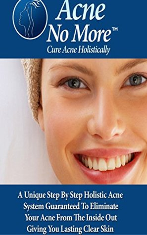 Acne No More: ACNE and SKIN CARE, causes, remedies, and treatments for PERFECT SKIN