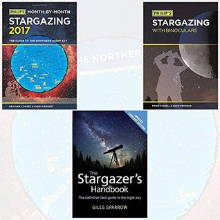 Philip's Month-By-Month Stargazing 2017, Philip's Stargazing with Binoculars and The Stargazer's Handbook [Flexibound] 3 Books Bundle Collection with Gift Journal - The guide to the northern night sky, An Atlas of the Night Sky