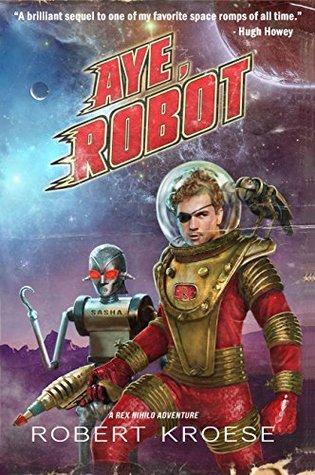 Aye, Robot by Robert Kroese