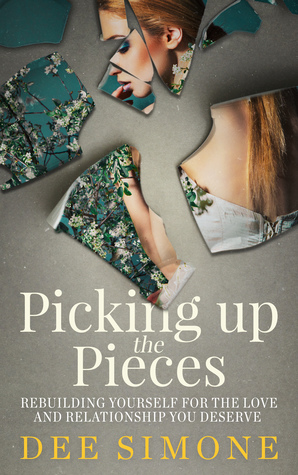 Picking Up The Pieces: Rebuilding Yourself For The Love And Relationship You Deserve