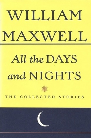 All The Days And Nights: The Collected Stories of William Maxwell