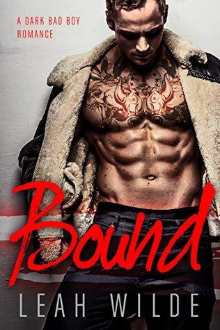 BOUND A Dark Bad Boy Romance by Leah Wilde