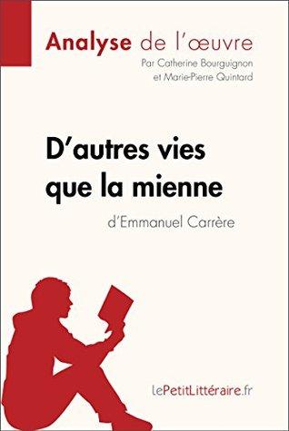 D'autres vies que la mienne d'Emmanuel Carrère (Analyse de l'oeuvre): Comprendre la littérature avec lePetitLittéraire.fr