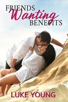 Friends Wanting Benefits (Friends with Benefits, #0.5)