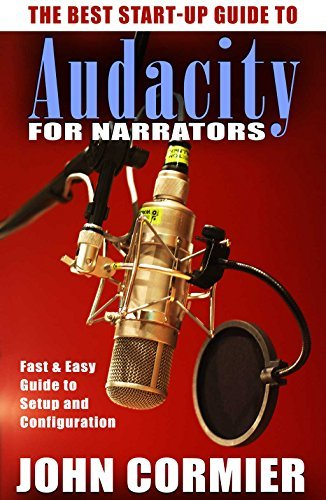The Best Start-Up Guide to Audacity for Narrators