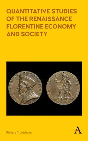 Quantitative Studies of the Renaissance Florentine Economy and Society (Anthem Other Canon Economics)