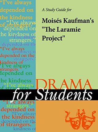 A Study Guide for Moises Kaufman's The Laramie Project