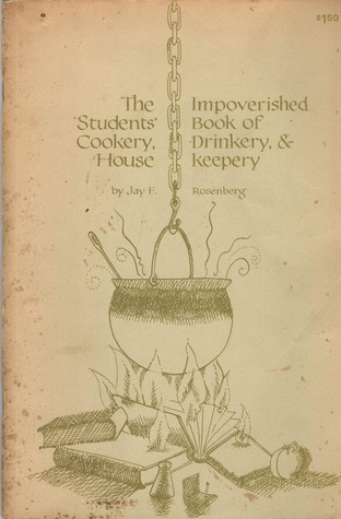 The Impoverished Student's Book of Cookery, Drinkery, and Housekeepery, Rosenberg, Jay F.