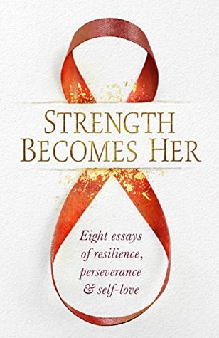 Strength Becomes Her: Eight Essays of Resilience, Perseverance & Self-Love