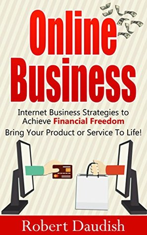 Online Business: Internet Business Strategies to Achieve Financial Freedom (Product Development, Financial Freedom, Online Store, Shopify Book 1)
