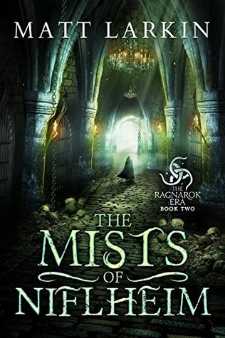 The Mists of Niflheim (The Ragnarok Era #2) by Matt Larkin
