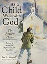 As a Child Walks with God: The Return Home