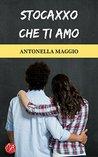Stocaxxo che ti amo by Antonella Maggio