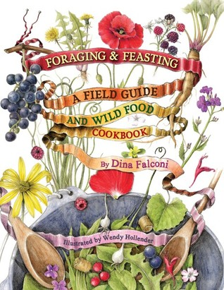 Foraging and Feasting: A Field Guide and Wild Food Cookbook