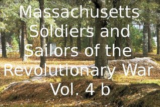 Massachusetts Soldiers and Sailors of the Revolutionary War Vol.4b