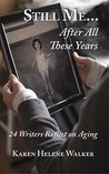 Still Me...After All These Years: 24 Writers Reflect on Aging