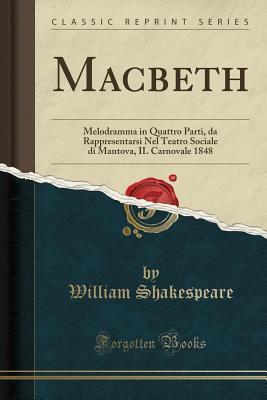 Macbeth: Melodramma in Quattro Parti, Da Rappresentarsi Nel Teatro Sociale Di Mantova, Il Carnovale 1848