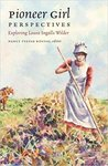 Pioneer Girl Perspectives: Exploring Laura Ingalls Wilder