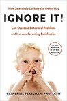 Ignore It!: How Selectively Looking the Other Way Can Decrease Behavioral Problems and Increase Parenting Satisfaction